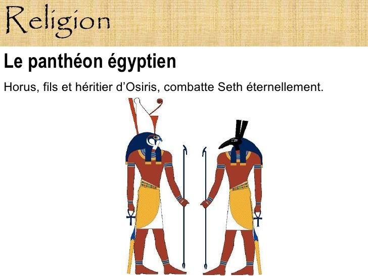 Religion Le panthéon égyptien Horus, fils et héritier d'Osiris, combatte Seth éternellement.