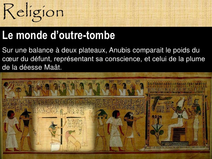 Religion Le monde d'outre-tombe Sur une balance à deux plateaux, Anubis comparait le poids du cœur du défunt, représentant...