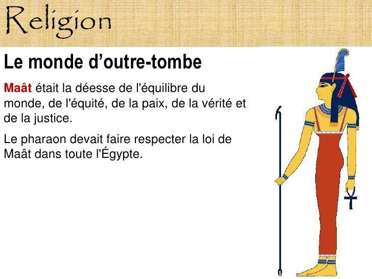 Religion Le monde d'outre-tombe Maât était la déesse de l'équilibre du monde, de l'équité, de la paix, de la vérité et de ...