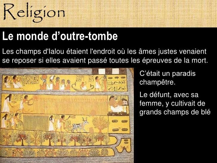 Religion Le monde d'outre-tombe Les champs d'Ialou étaient l'endroit où les âmes justes venaient se reposer si elles avaie...