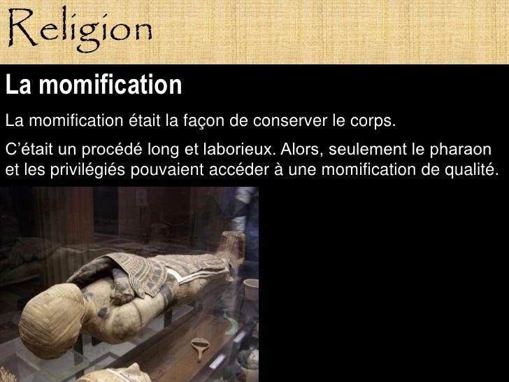 Religion La momification La momification était la façon de conserver le corps. C'était un procédé long et laborieux. Alors...