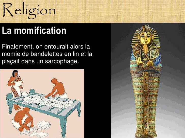 Religion La momification Finalement, on entourait alors la momie de bandelettes en lin et la plaçait dans un sarcophage.  ...