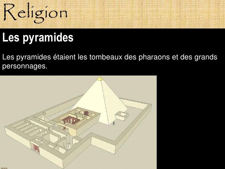 Religion Les pyramides Les pyramides étaient les tombeaux des pharaons et des grands personnages.               Pagne
