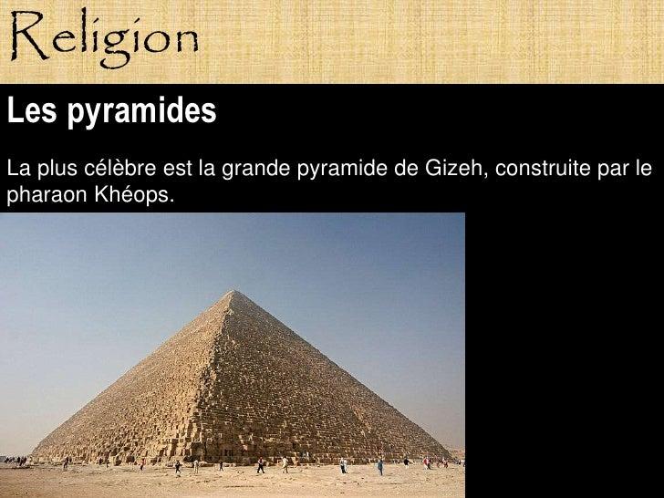 Religion Les pyramides La plus célèbre est la grande pyramide de Gizeh, construite par le pharaon Khéops.                P...