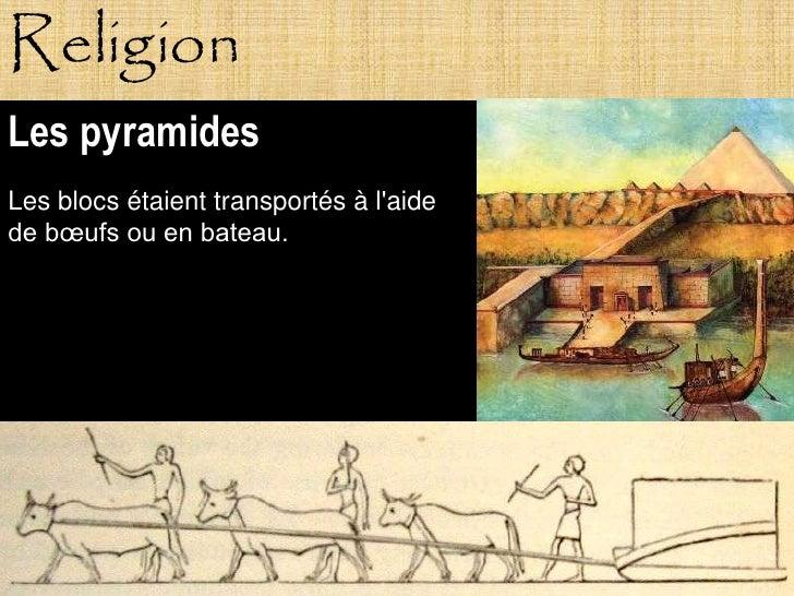 Religion Les pyramides Les blocs étaient transportés à l'aide de bœufs ou en bateau.                 Pagne