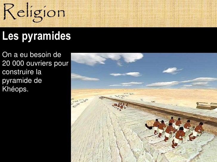 Religion Les pyramides On a eu besoin de 20 000 ouvriers pour construire la pyramide de Khéops.                Pagne