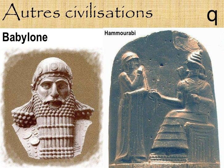 Autres civilisations      q              Hammourabi Babylone