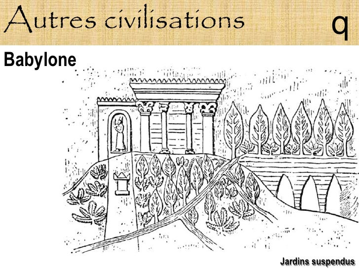 Autres civilisations              q Babylone                            Jardins suspendus