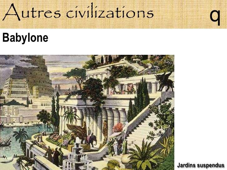 Autres civilizations              q Babylone                            Jardins suspendus