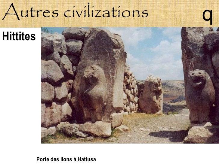 Autres civilizations                   q Hittites                Porte des lions à Hattusa