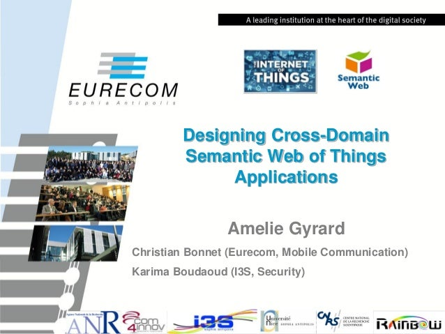 Designing Cross-Domain Semantic Web of Things Applications Amelie Gyrard Christian Bonnet (Eurecom, Mobile Communication) ...