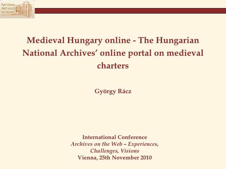 Medieval Hungary online - The Hungarian National Archives'   online portal on medieval charters György Rácz International ...