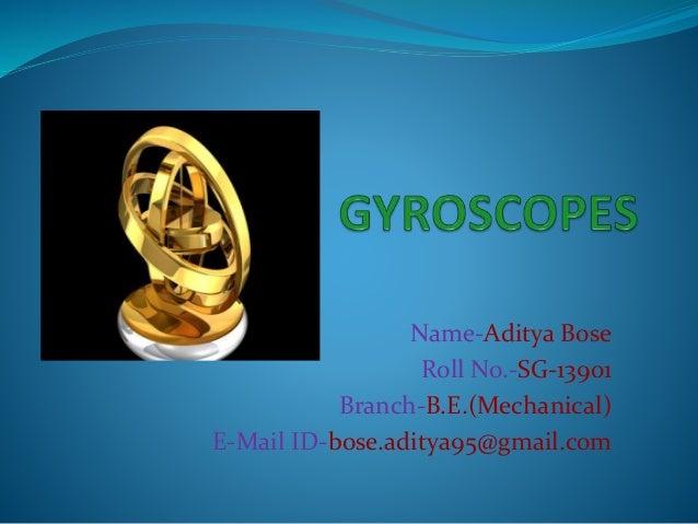 Name-Aditya Bose Roll No.-SG-13901 Branch-B.E.(Mechanical) E-Mail ID-bose.aditya95@gmail.com