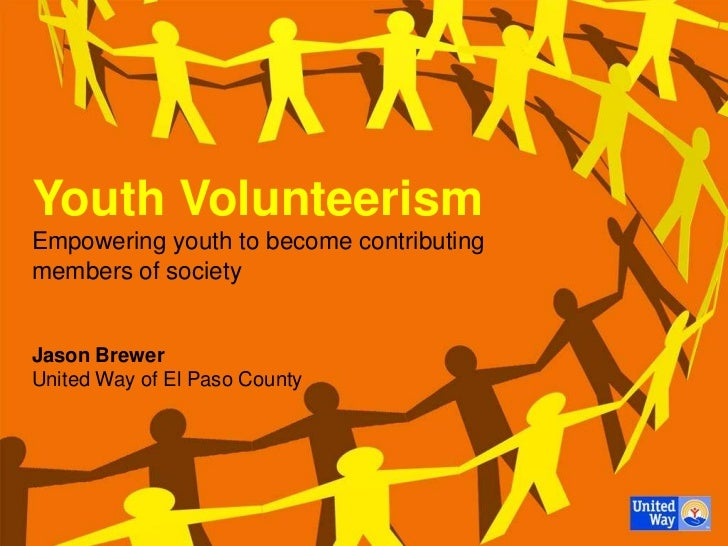 Youth VolunteerismEmpowering youth to become contributingmembers of societyJason BrewerUnited Way of El Paso County