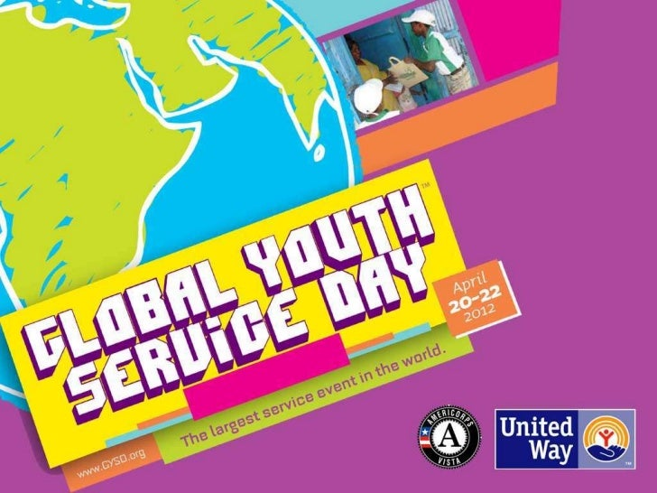 What is GYSD?Global Youth Service Day……  •Is April 20-22, 2012.  •Is the largest service event in the world.  • Engages mi...