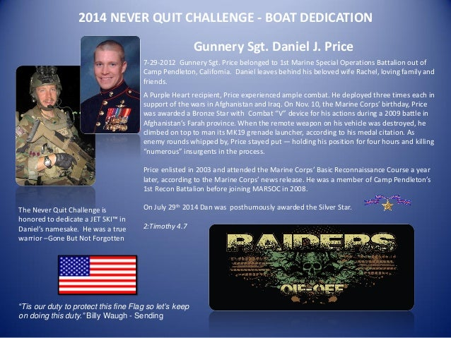 2014 NEVER QUIT CHALLENGE - BOAT DEDICATION  Gunnery Sgt. Daniel J. Price  7-29-2012 Gunnery Sgt. Price belonged to 1st Ma...