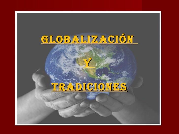 GLOBALIZACIÓN  Y  TRADICIONES