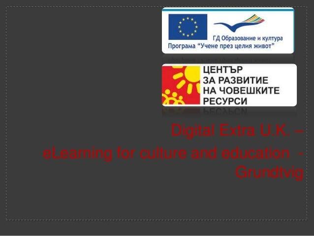 Digital Extra U.K. –eLearning for culture and education -                             Grundtvig