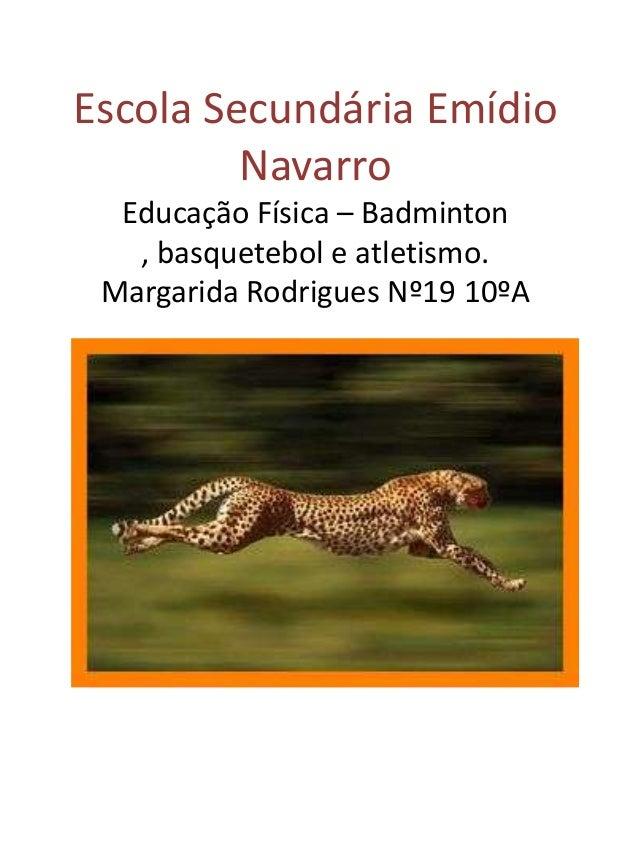 Escola Secundária Emídio         Navarro  Educação Física – Badminton   , basquetebol e atletismo. Margarida Rodrigues Nº1...
