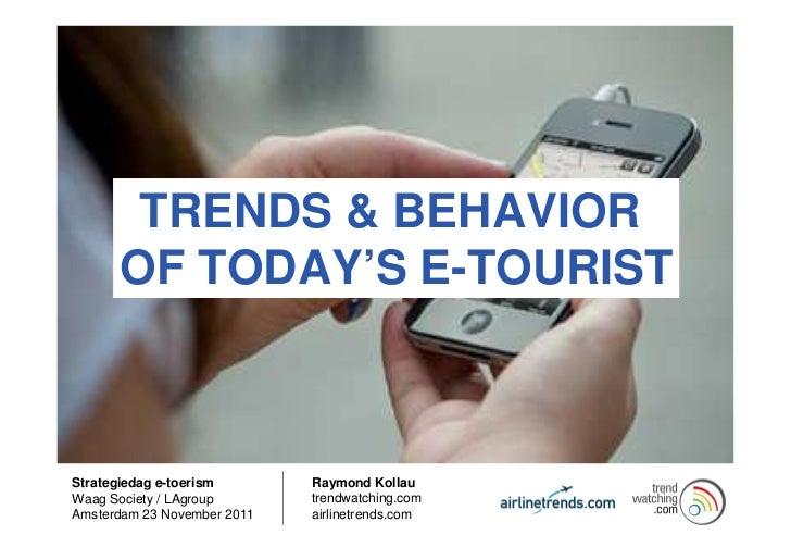 TRENDS & BEHAVIOR      OF TODAY'S E-TOURISTStrategiedag e-toerism       Raymond KollauWaag Society / LAgroup       trendwa...