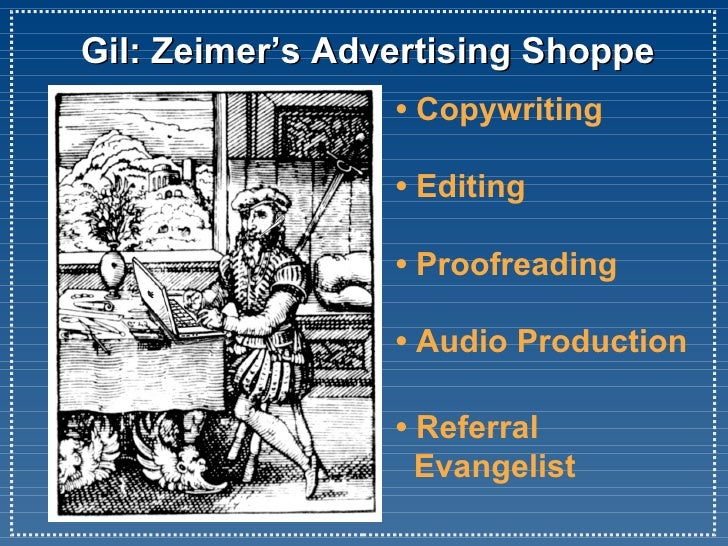 Gil: Zeimer's Advertising Shoppe • Copywriting • Editing •Proofreading •Audio Production •  Referral    Evangelist