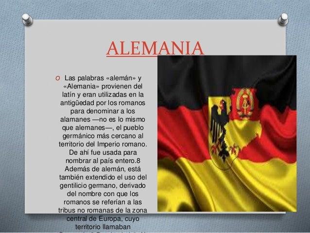 ALEMANIA  O Las palabras «alemán» y  «Alemania» provienen del  latín y eran utilizadas en la  antigüedad por los romanos  ...