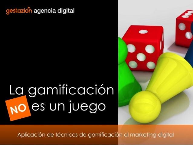 La gamificación O es un juego N Aplicación de técnicas de gamificación al marketing digital 1