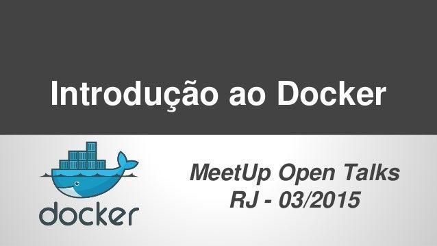 Introdução ao Docker MeetUp Open Talks RJ - 03/2015