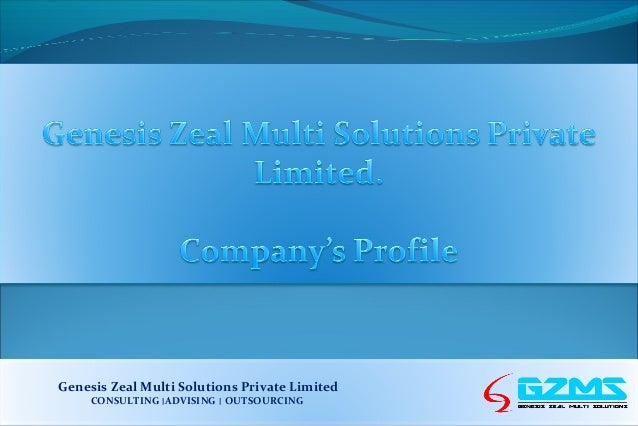 Genesis Zeal Multi Solutions Private Limited CONSULTING ‫׀‬ADVISING ‫ ׀‬OUTSOURCING