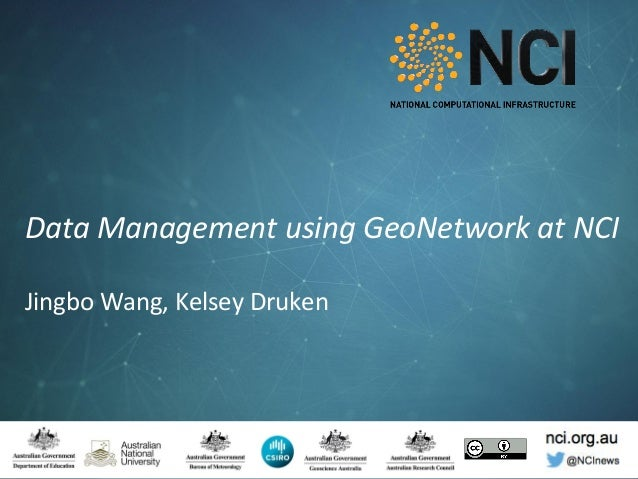 nci.org.au© National Computational Infrastructure 2017 nci.org.au @NCInews Data Management using GeoNetwork at NCI Jingbo ...