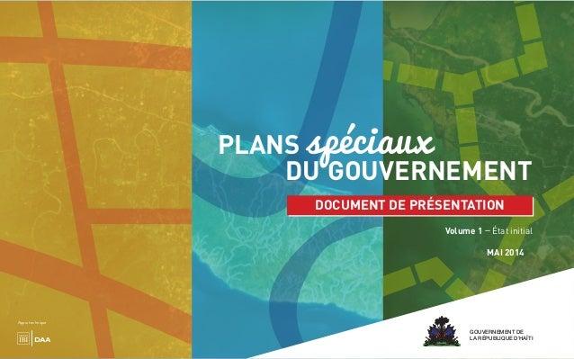 GOUVERNEMENT DE LA RÉPUBLIQUE D'HAÏTI PLANS spéciaux DU GOUVERNEMENT MAI 2014 DOCUMENT DE PRÉSENTATION Volume 1 — État ini...