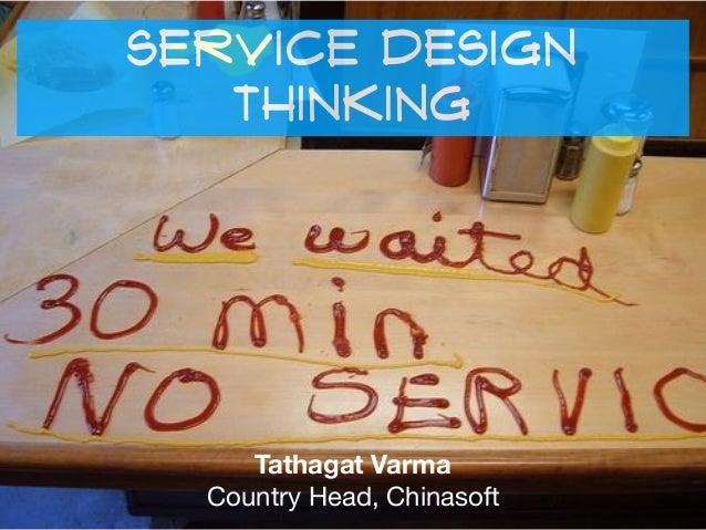 Service Design Thinking Tathagat Varma Country Head, Chinasoft