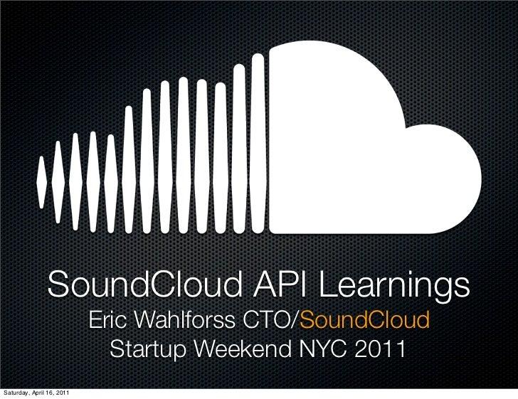 SoundCloud API Learnings                           Eric Wahlforss CTO/SoundCloud                             Startup Weeke...