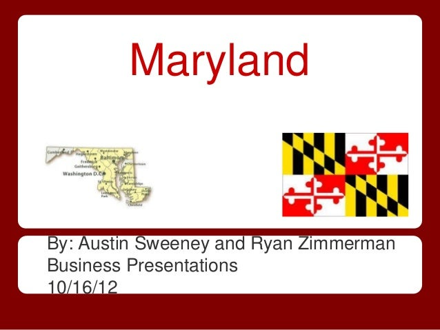 MarylandBy: Austin Sweeney and Ryan ZimmermanBusiness Presentations10/16/12