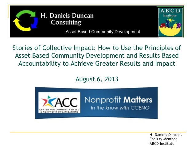 Stories of Collective Impact:How to Use the Principles of Asset Based Community Development and Results Based Accountabil...
