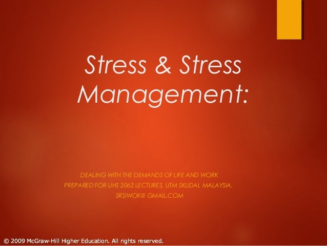 Stress & Stress Management:  DEALING WITH THE DEMANDS OF LIFE AND WORK PREPARED FOR UHS 2062 LECTURES, UTM SKUDAI, MALAYSI...