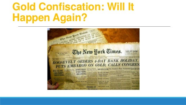 Gold Confiscation: Will It Happen Again?