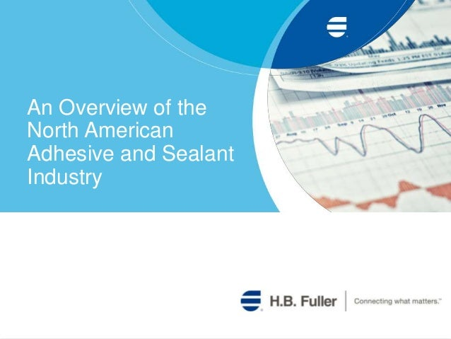 An Overview of the  North American  Adhesive and Sealant  Industry