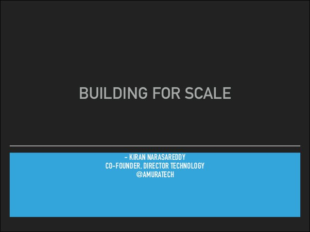 - KIRAN NARASAREDDY CO-FOUNDER, DIRECTOR TECHNOLOGY @AMURATECH BUILDING FOR SCALE