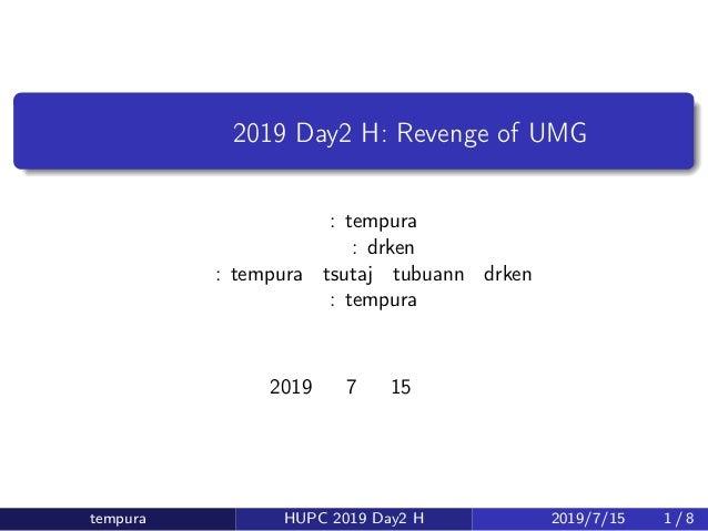 北大合宿 2019 Day2 H: Revenge of UMG 原案: tempura 問題文: drken 解答: tempura・tsutaj・tubuann・drken 解説: tempura 2019 年 7 月 15 日 tempu...