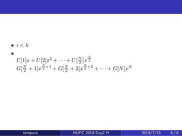少し簡単な問題 i < k をみたすものだけを数えるにはどうすればいいか? もとの多項式のかわりに、 U[1]x + U[2]x2 + · · · + U[N 2 ]x N 2 と G[N 2 + 1]x N 2 +1 + G[N 2 + 2]...