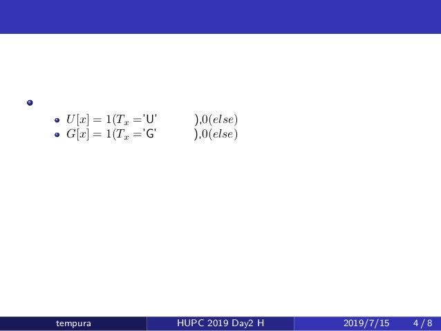 少し簡単な問題 ここで、 U[x] = 1(Tx ='U' のとき),0(else) G[x] = 1(Tx ='G' のとき),0(else) と定める tempura HUPC 2019 Day2 H 2019/7/15 4 / 8