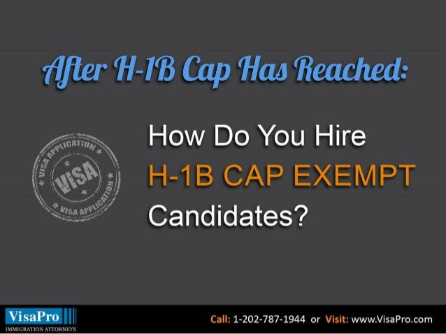 H-1B Cap Challenges  For EMPLOYERS:  Limited number of H-1Bs available annually  H-1B petitions reach the maximum cap  on ...
