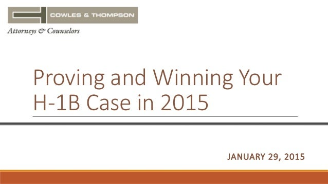 Proving and Winning Your H-1B Case in 2015 & THOMPSON JANUARY 29, 2015