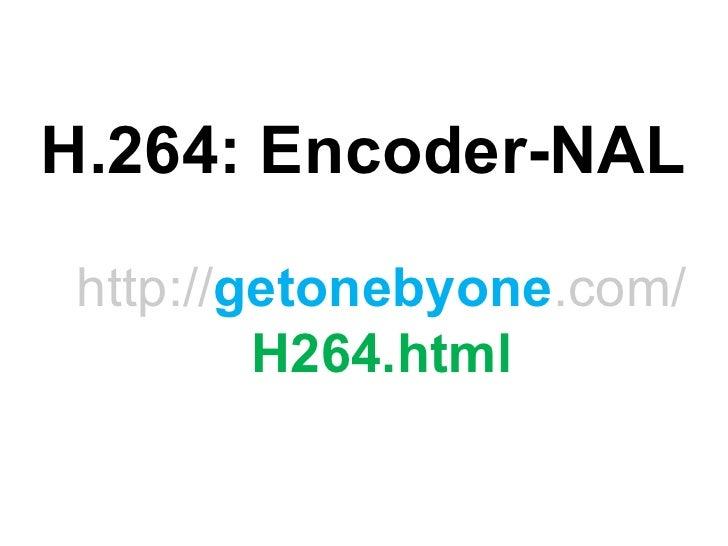 H.264: Encoder-NAL http:// getonebyone .com/ H264.html