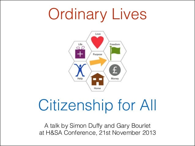 Ordinary Lives !  !  !  !  Citizenship for All A talk by Simon Duffy and Gary Bourlet at H&SA Conference, 21st November 20...