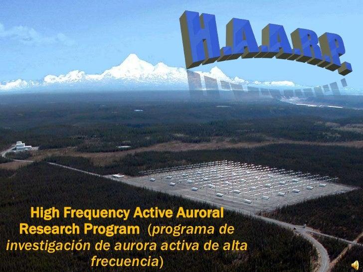 H.A.A.R.P.<br />HighFrequency Active Auroral Research Program  (programa de investigación de aurora activa de alta frecuen...