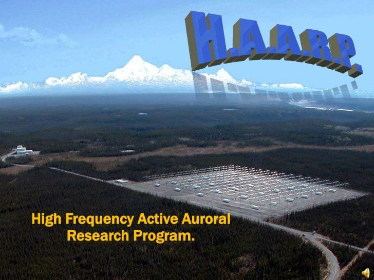 H.A.A.R.P.<br />HighFrequency Active Auroral Research Program.<br />