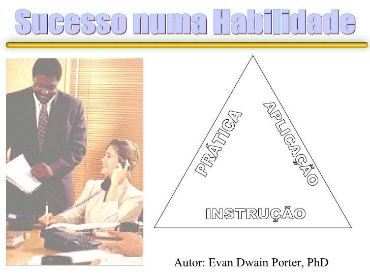 INSTRUÇÃO PRÁTICA APLICAÇÃO Sucesso numa Habilidade Autor: Evan Dwain Porter, PhD