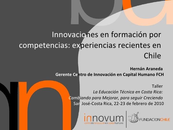 Innovacio nes   en formación por  competencias: ex periencias   recientes en Chile Hernán Araneda  Gerente   Ce ntro de In...